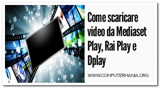 Come scaricare video da Mediaset Play, Rai Play e Dplay