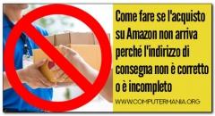 Come fare se l'acquisto su Amazon non arriva perché l'indirizzo di consegna non è corretto o è incompleto