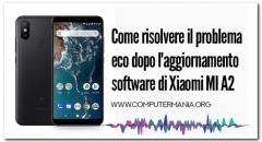 Come risolvere il problema eco dopo l'aggiornamento software di Xiaomi MI A2