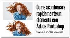 Come scontornare rapidamente un elemento con Adobe Photoshop