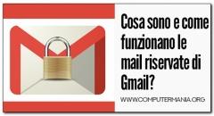 Cosa sono e come funzionano le mail riservate di Gmail?