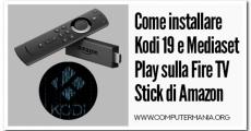 Come installare Kodi 19 e Mediaset Play sulla Fire TV Stick di Amazon