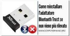 Come reinstallare l'adattatore Bluetooth Trust se non viene più rilevato