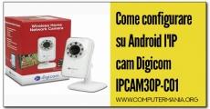 Come configurare su Android l'IP cam Digicom IPCAM30P-C01