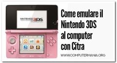 Come emulare il Nintendo 3DS al computer con Citra