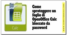 Come sproteggere un foglio elettronico di OpenOffice Calc bloccato da password