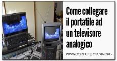 Come collegare il portatile ad un televisore analogico