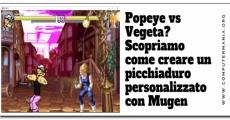 Popeye vs Vegeta? Scopriamo come creare un picchiaduro personalizzato con Mugen